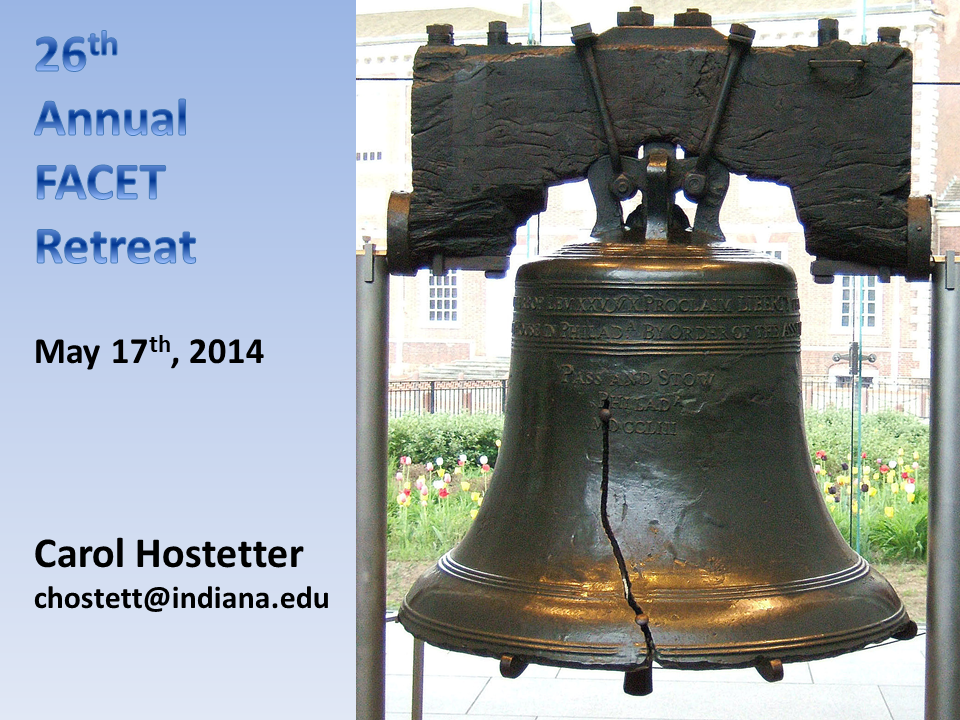 26th Annual FACET Retreat, May 17th, 2014.  Carol HOstetter, chostett@indiana.edu  (image of liberty bell)