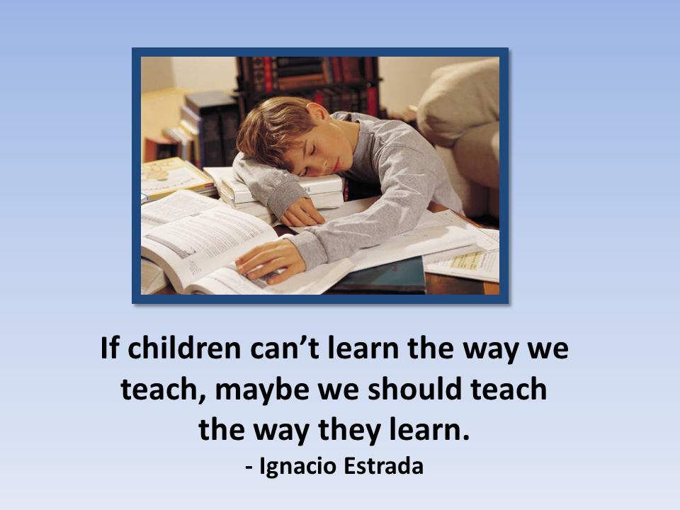 If children can't learn the way we teach, maybe we should teach the way they learn.- Ignacio Estrada   (image of child sleeping on textbooks)